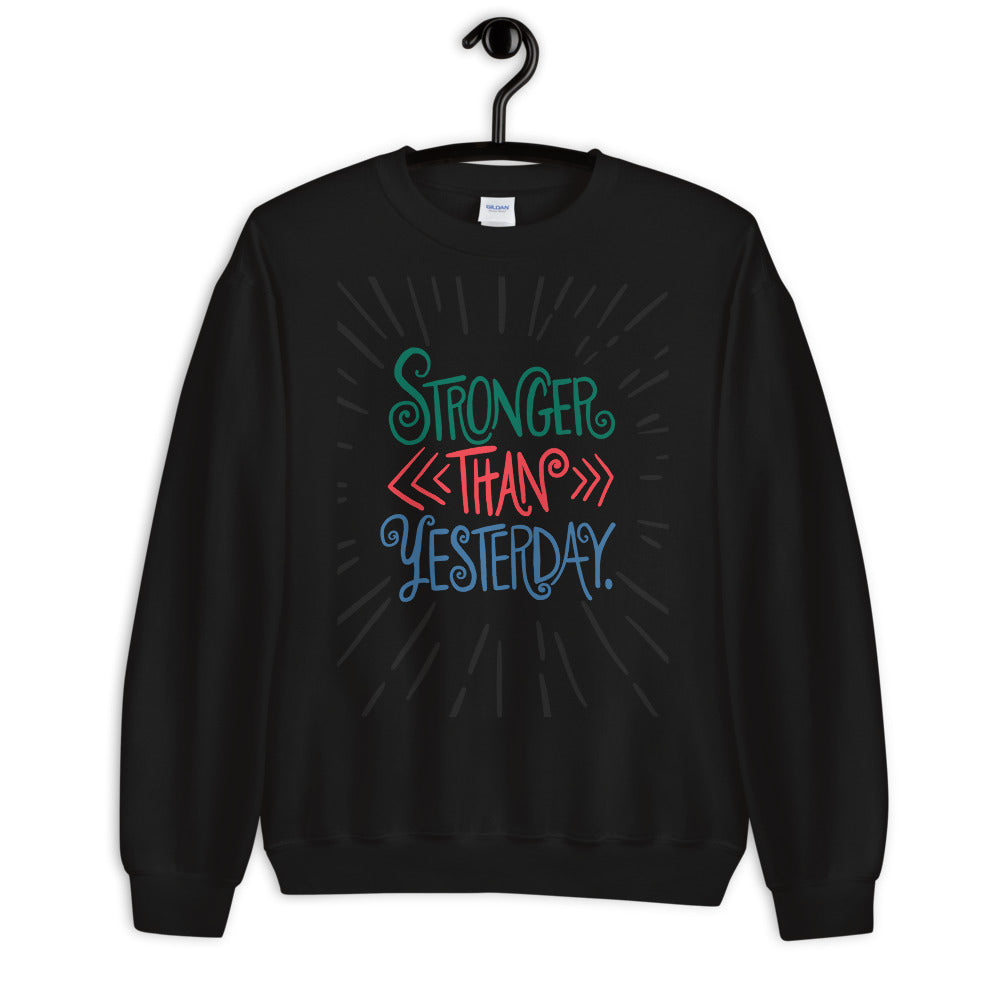 Stronger Than Yesterday Sweatshirt | Uplifting Crewneck for Women