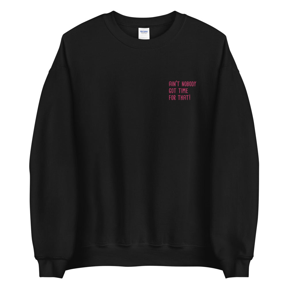 Ain't Nobody Got Time For That Meme Embroidered Sweatshirt Crewneck