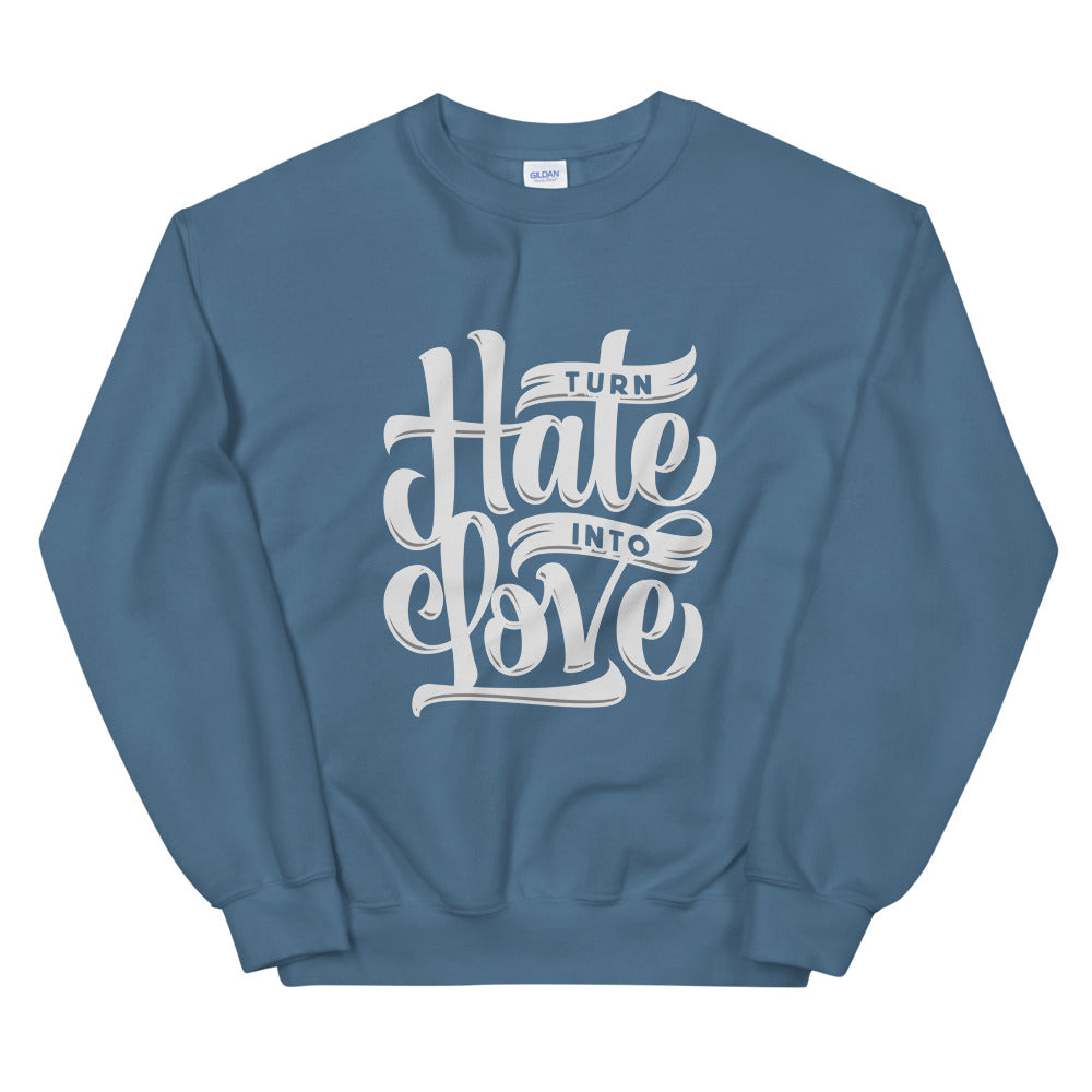 Turn Hate Into Love Crew Neck Sweatshirt for Women