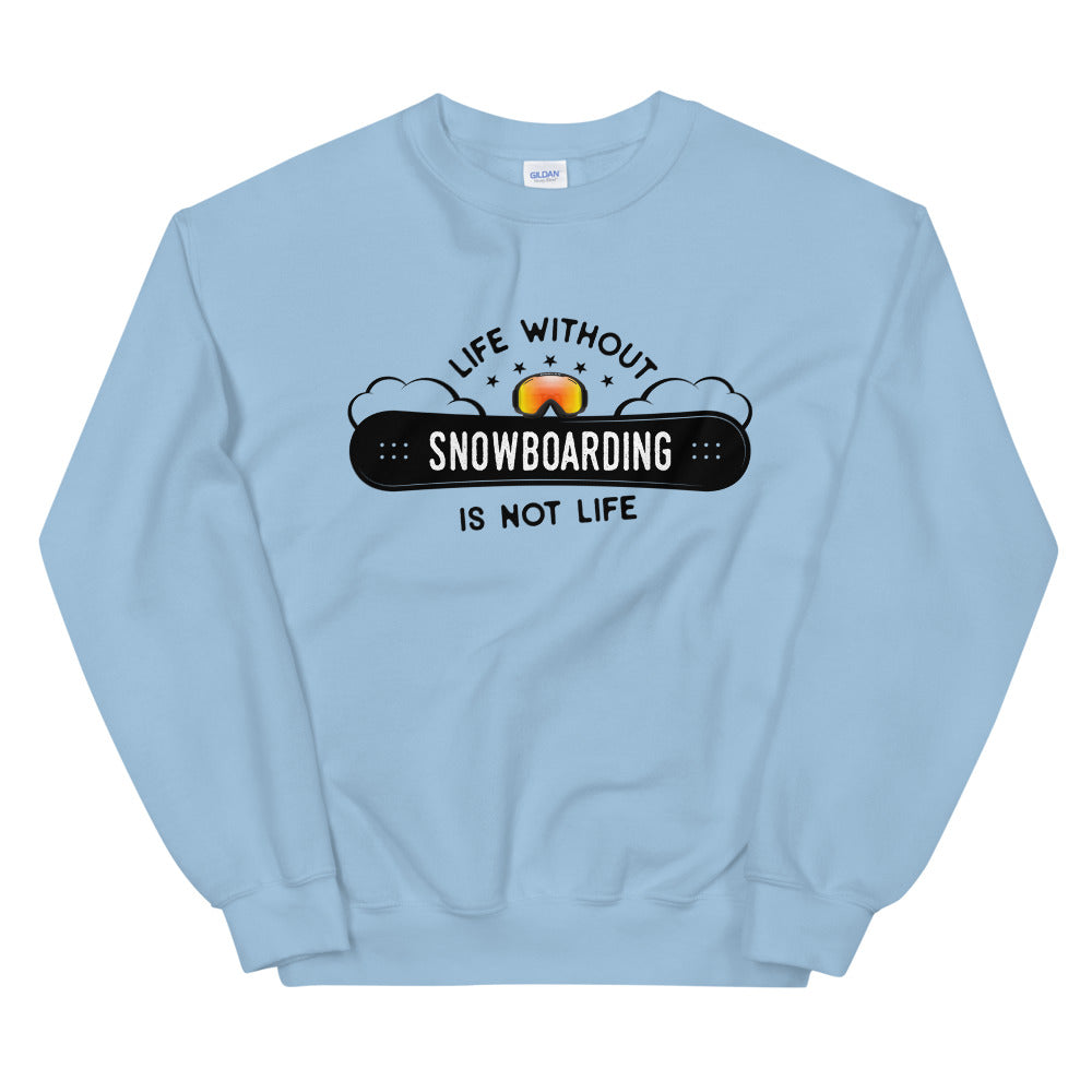 Snowboarding Sweatshirt | Life Without Snowboarding is Not a Life Crewneck