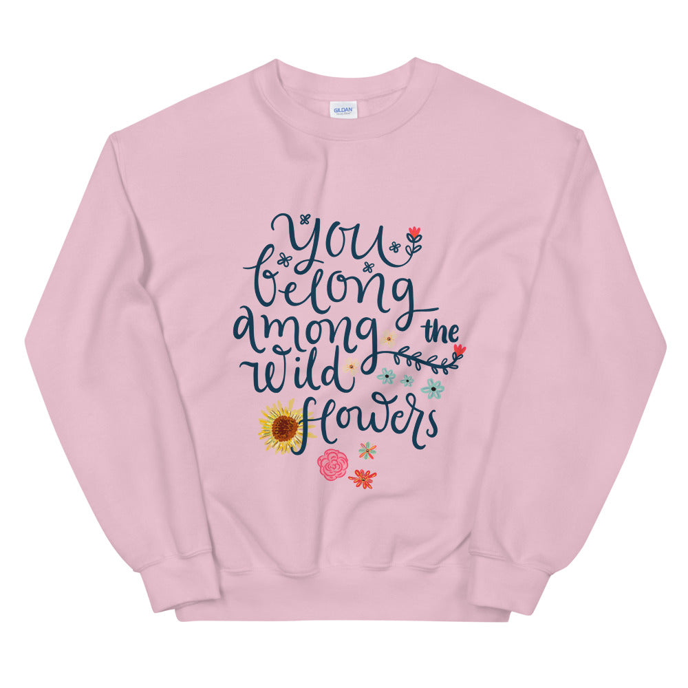 You Belong Among The Wildflowers Crewneck Sweatshirt
