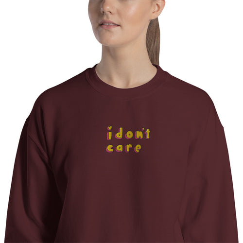 I Don't Care Sweatshirt Embroidered Meme Pullover Crewneck
