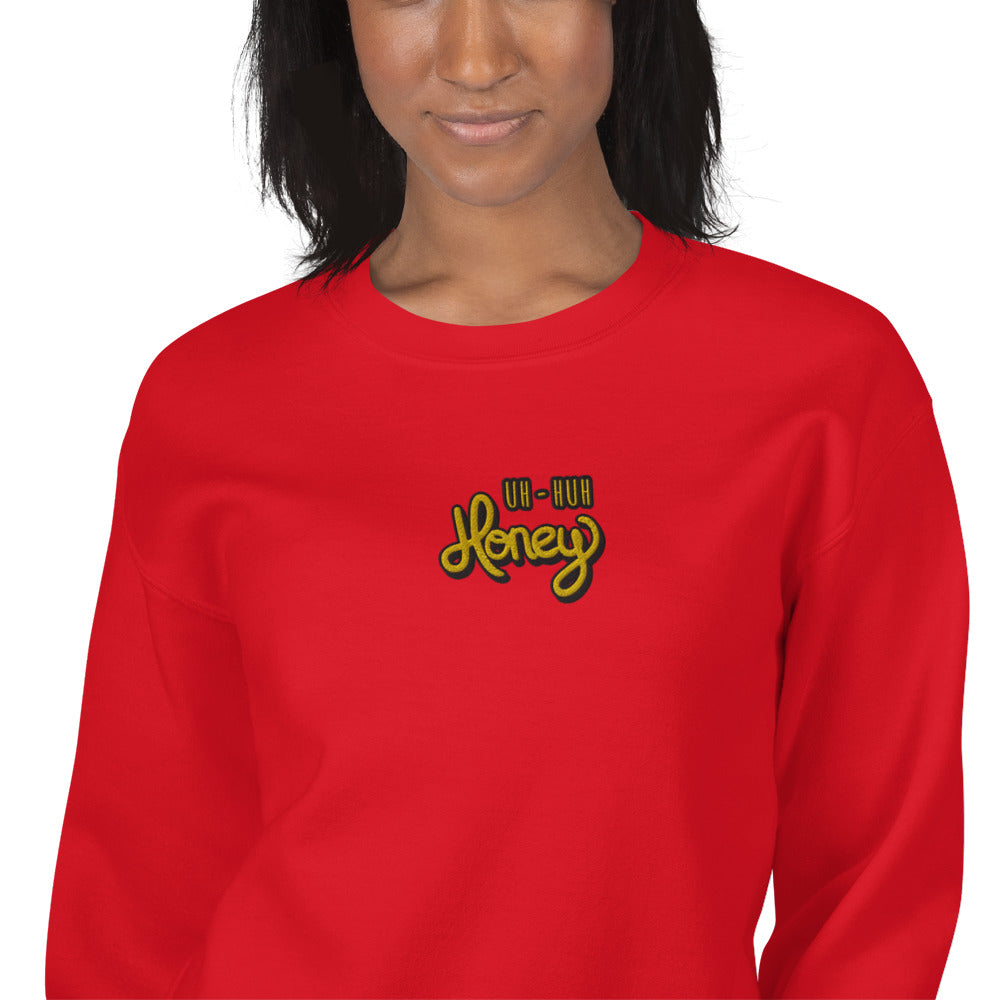 Uh Huh Honey Sweatshirt Custom Embroidered Pullover Crewneck