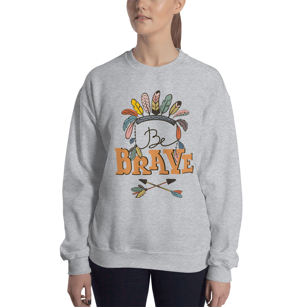 Be Brave Sweatshirt | Feather Headband Crown Crew Neck