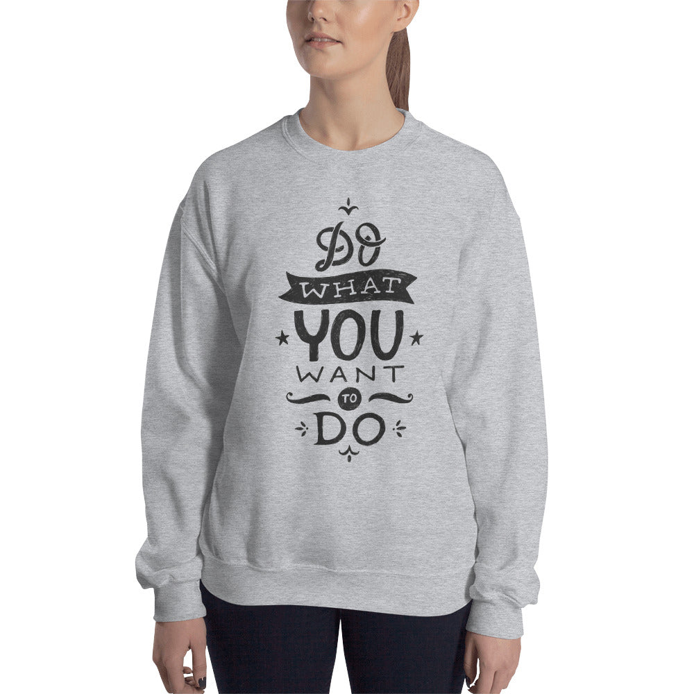 Do What You Want To do Crew Neck Sweatshirt for Women
