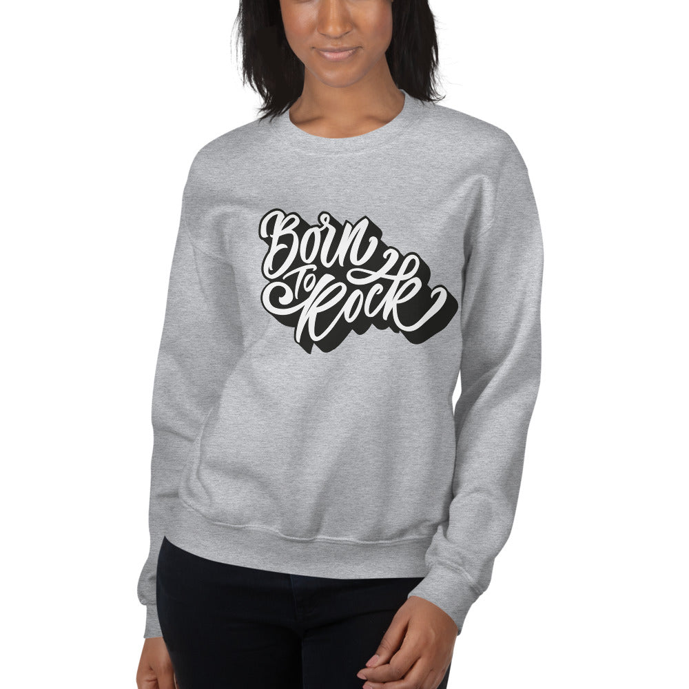 Born To Rock Motivation Crewneck Sweatshirt for Women