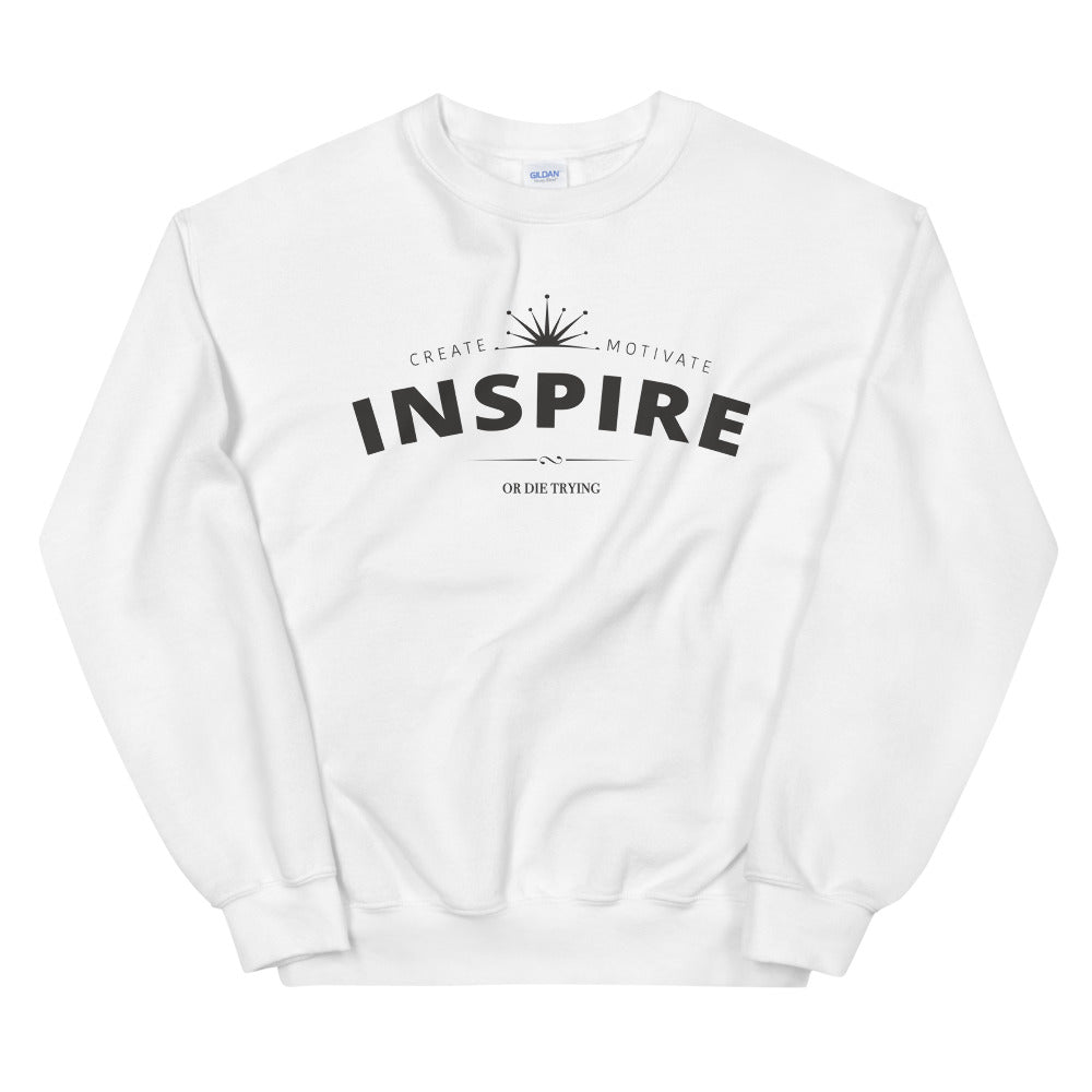 Inspire Sweatshirt | Create Motivate Inspire or Die Trying Crewneck