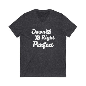 Down Right Perfect - Unisex Short Sleeve V-Neck Tee