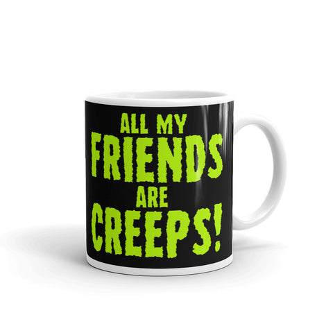 All My Friends Are Creeps Mug