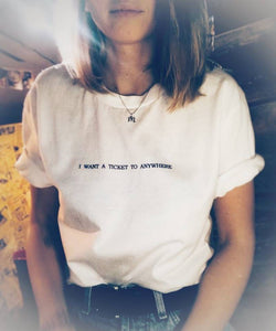 I want a ticket to anywhere Printed Tee
