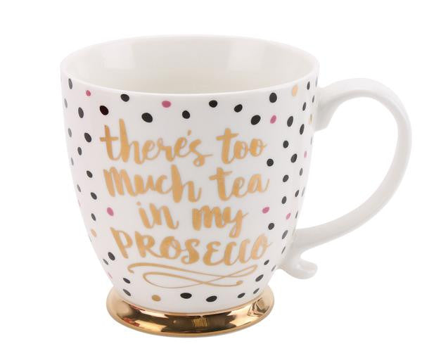 'There's too much Tea in my Prosecco' Mug
