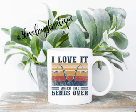 I Love It When She Bends Over Coffee Mug - 3lovebugsboutique