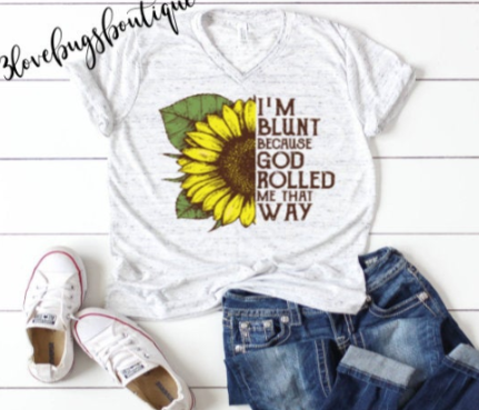 I'm Blunt God Rolled Me That Way Shirt