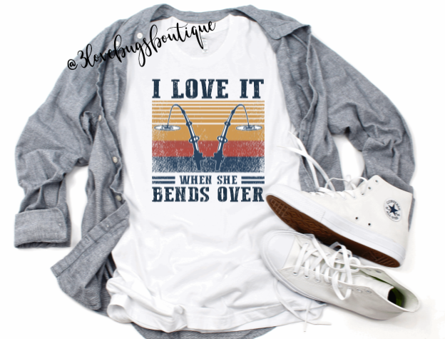 I Love It When She Bends Over T-shirt(Vintage) - 3lovebugsboutique