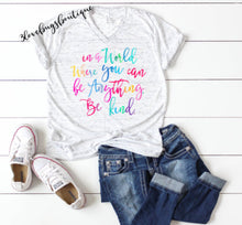 Load image into Gallery viewer, In A World Where You Can Be Anything Be Kind shirt,Be Kind tank top,Teacher shirt - 3lovebugsboutique