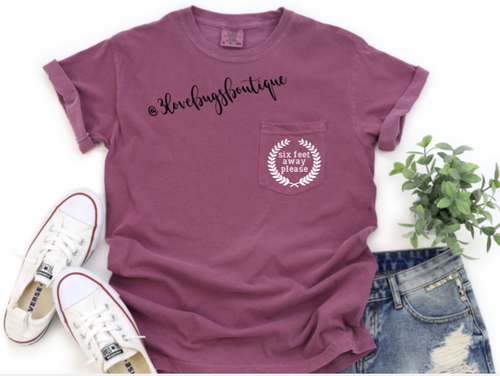Six Feet Away Comfort Color  Pocket Tee - 3lovebugsboutique