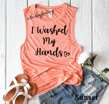 Load image into Gallery viewer, I Washed My Hands Ladies Muscle Tank - 3lovebugsboutique
