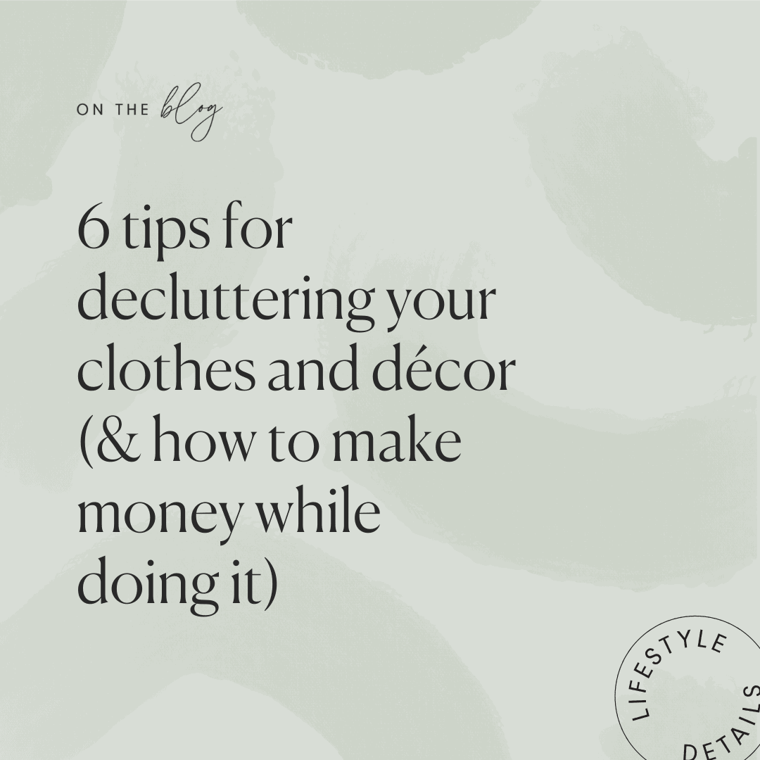 6 Tips for Decluttering Your Clothes and Décor (& How to Make Money While Doing it)