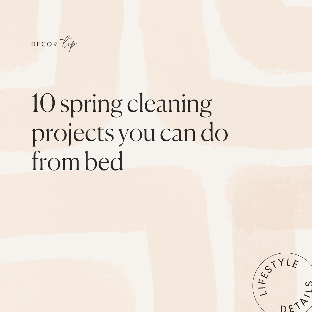 10 Spring Cleaning Projects You Can Do From Bed