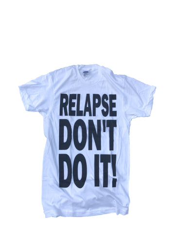 Relapse Don't Do It White T-Shirt