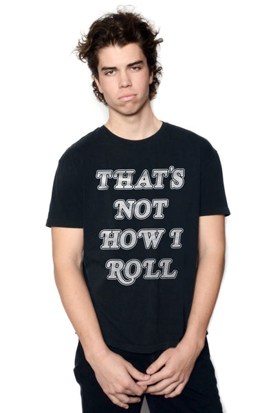 THAT'S NOT HOW I ROLL T-SHIRT