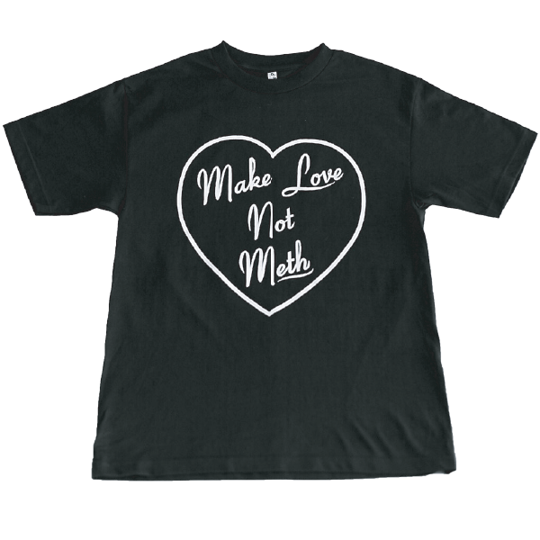 MAKE LOVE NOT METH BLACK T-SHIRT