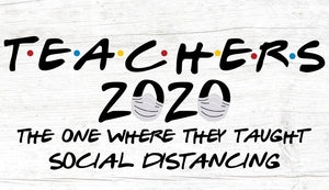 Teachers 2020 The One Where They Taught Social Distancing