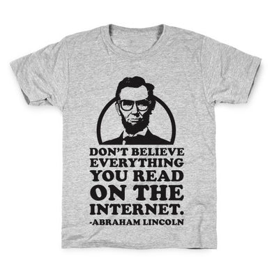 """Don't Believe Everything You Read on the Internet."" - Abraham Lincoln"