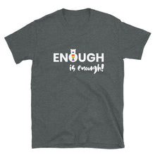 Load image into Gallery viewer, Enough is Enough Unisex Tee (4 colors)