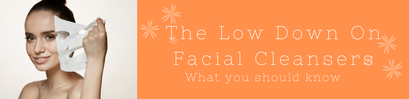 The low down on Facial Cleansers