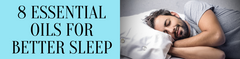 8 Essential Oils For Better Sleep