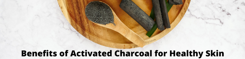 Benefits of Activated Charcoal for Healthy Skin