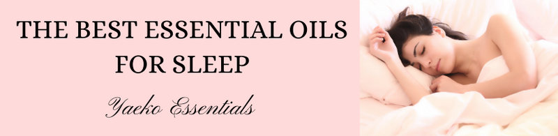 THE BEST ESSENTIAL OILS FOR SLEEP