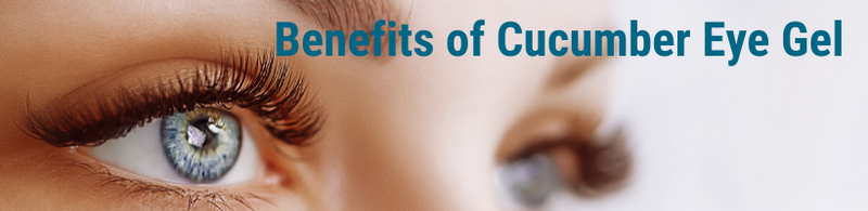 Benefits of Using Cucumber Eye Gel