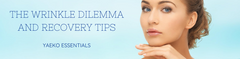 The Wrinkle Dilemma And Recovery Tips