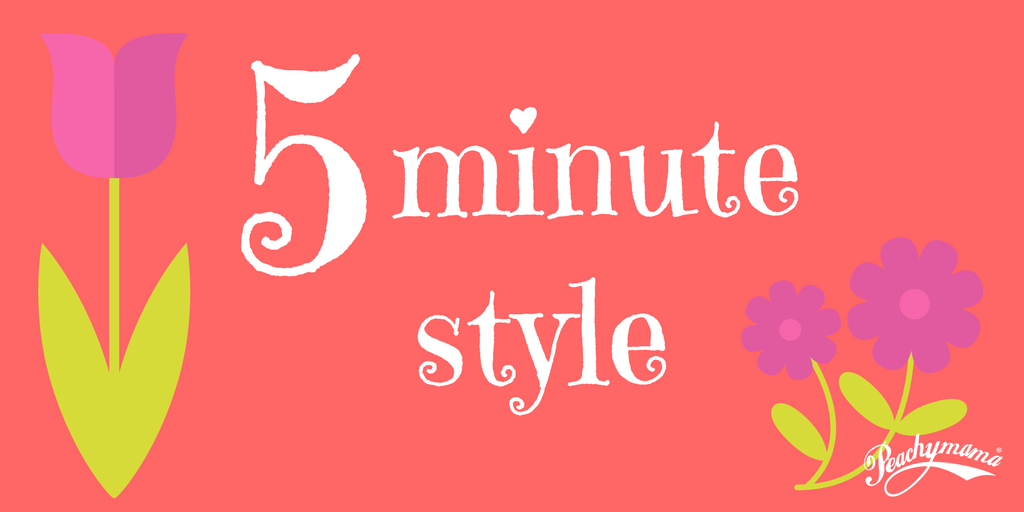 Five New Mum Must Haves for Five Minute Style