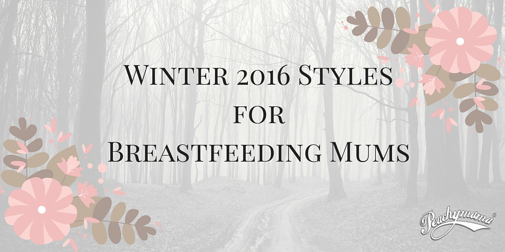 Winter 2016 Styles for Breastfeeding Mums
