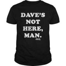 Load image into Gallery viewer, DAVE'S NOT HERE, MAN CLASSIC CHEECH AND CHONG T-SHIRT