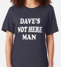 DAVE'S NOT HERE, MAN CLASSIC CHEECH AND CHONG T-SHIRT