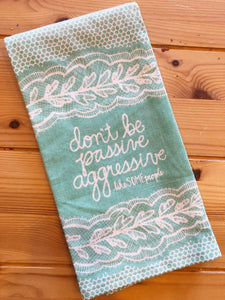 Don't Be Passive Aggressive Like SOME People Kitchen Towel