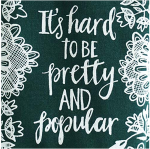 It's Hard To Be Pretty And Popular Kitchen Towel
