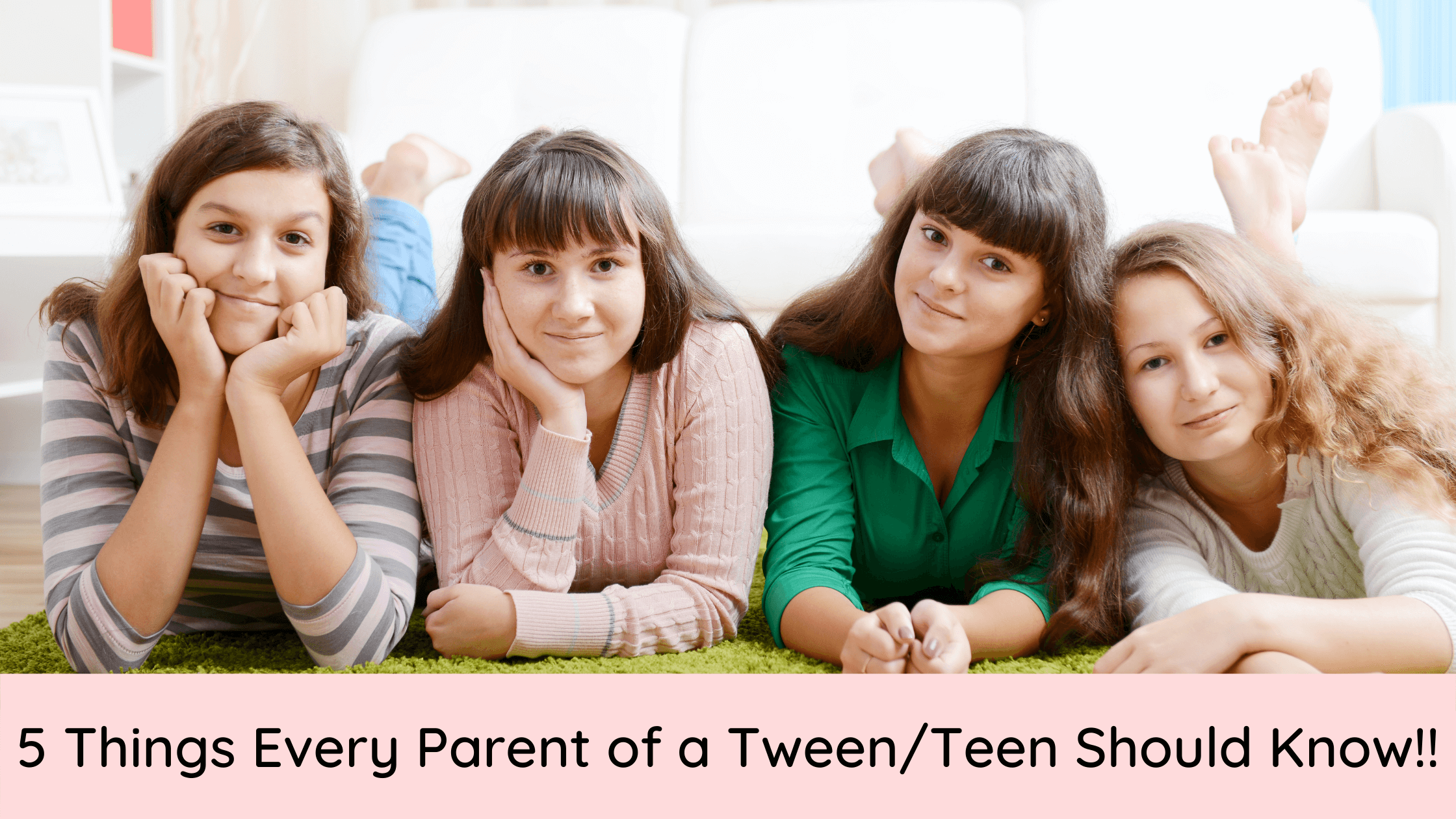 5 things every parent of a tween teenager teen should know mums dads