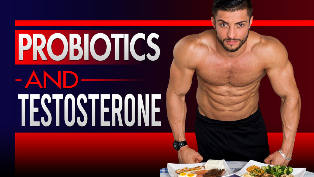 Probiotics And Testosterone: Unlock Higher T-Levels Doing This