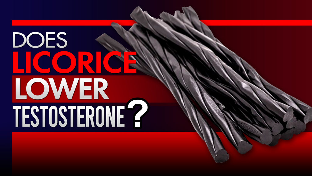 True Or False: Licorice Lowers Testosterone