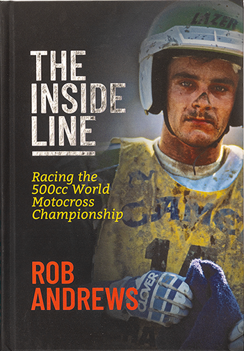 The Inside Line: Racing the 500cc World Motocross Championship, the new book by Rob Andrews.