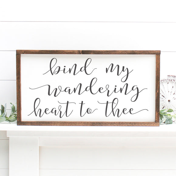 Bind My Wandering Heart To Thee | Framed Painted Wood Sign