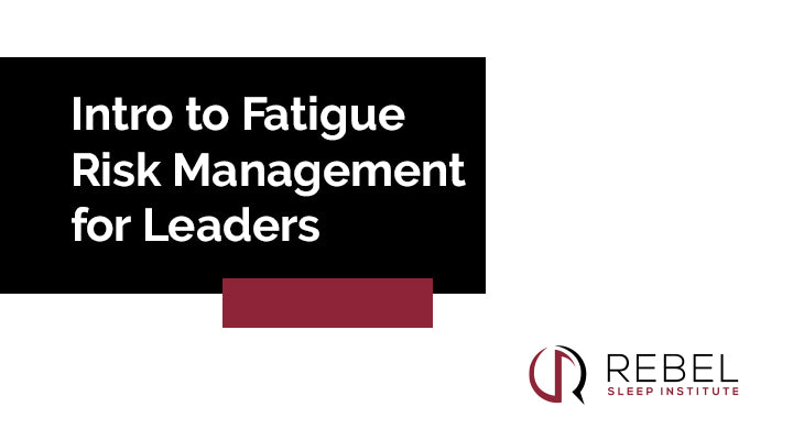 Intro to Fatigue Risk Management for Leaders