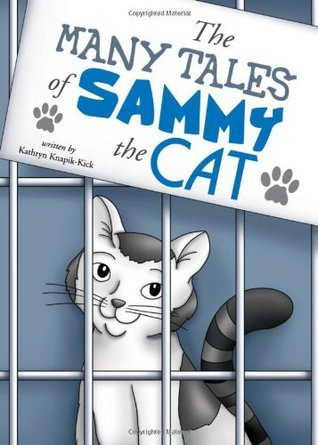 The Many Tales of Sammy the Cat  by Kathryn Knapik-Kick