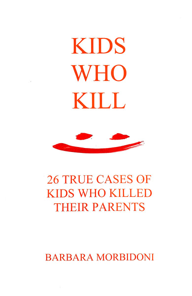 Kids Who Kill by Barbara Morbidoni