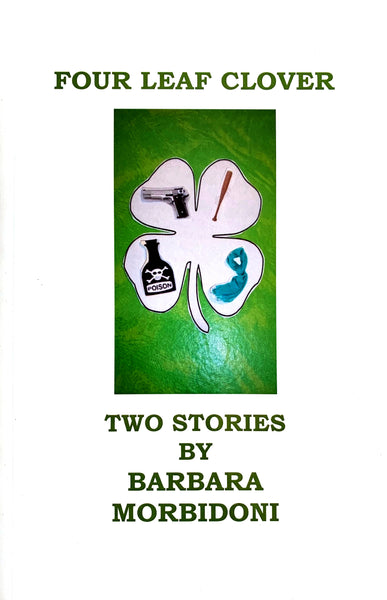 Four Leaf Clover - Two Stories by Barbara Morbidoni